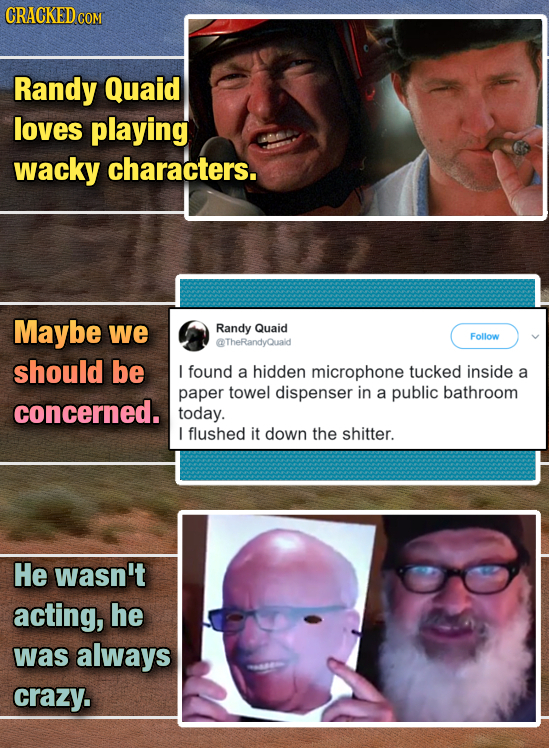 Randy Quaid loves playing wacky characters. Maybe we Randy Quaid Follow @TheRandyQuaid should be L found a hidden microphone tucked inside a paper tow