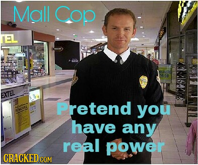Mall Cop 3999 EXTEZ Pretend soe you ORT have any real power CRACKED COM