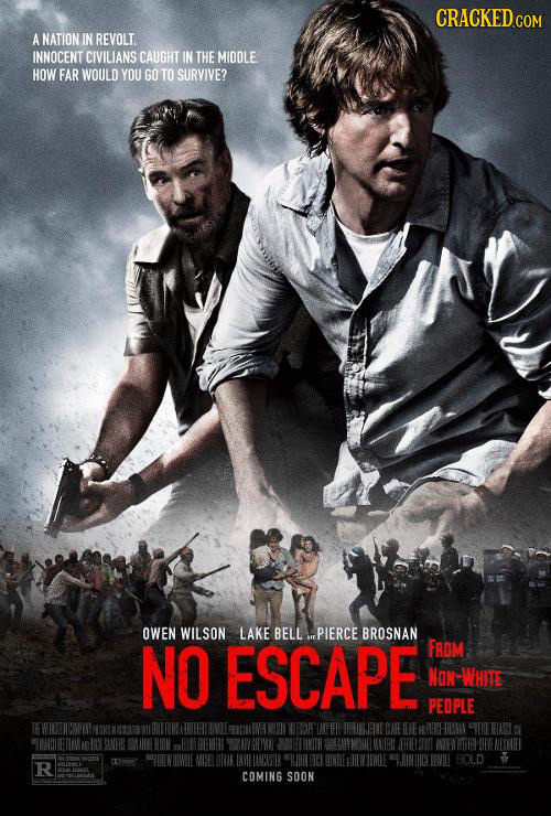 A NATION IN REVOLT. INNOCENT CIVILIANS CAUGHT IN THE MIDDLE. HOW FAR WOULD YOU GO TO SURVIVE? OWEN WILSON LAKE BELL PIERCE BROSNAN NO ESCAPE ID FROM N
