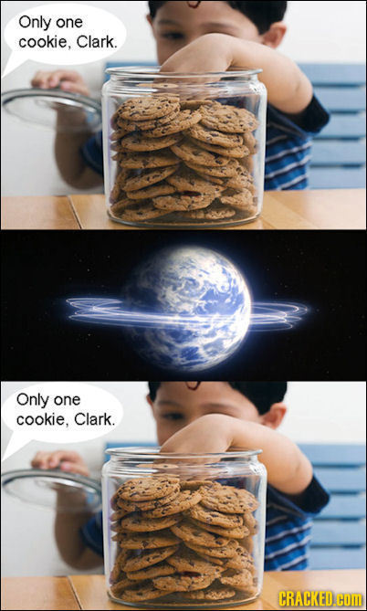 Only one cookie, Clark. Only one cookie, Clark. CRACKED