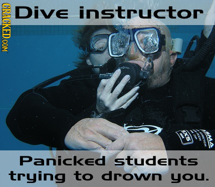 CRACKED COM DivE instructor 5X5 Panicked students trying to drown you.