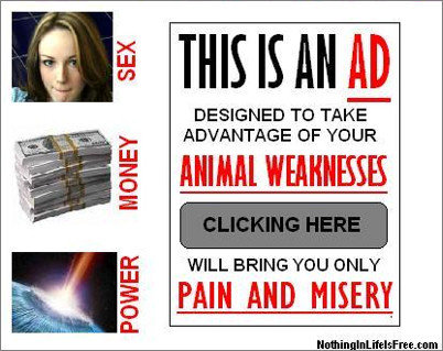 THIS IS AN AD SEX DESIGNED TO TAKE ADVANTAGE OF YOUR ANIMAL WEAKNESSES MONEY CLICKING HERE WILL BRING YOU ONLY PAIN AND MISERY POWER NothinglnLifelsFr