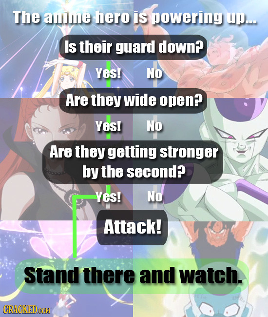 The amme hero is powering up... Is their guard down? Yes! NO Are they wide open? Yes! NO Are they getting stronger by the second? Yes! NO Attack! Stan