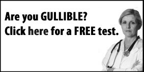 Are you GULLIBLE? Click here for a FREE test.