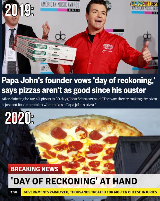20 19: AMERICAN MUSIC AWARDS CRACKEDc COM ALHILINHONS 00 d GICm RLEW AMER Papa John's founder VOWS 'day of reckoning,' says pizzas aren't as good sinc