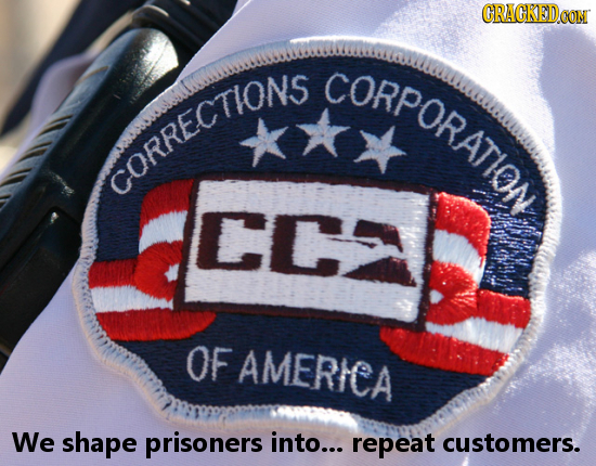 CRACKEDCON CORPORATION CORRE Cr OF AMERICA We shape prisoners into... repeat customers.