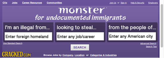 CVs Jobs Career Resources Communitles Jcin Uls Sion in Holo Scurty Eriowrs monster for undocumented immigrants I'm an illegal from... looking to steal