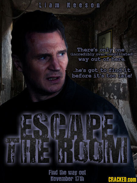 Liam Neeson There's onlyone lincredibly over complicated) way out of here he's got to find it before it's too late! ESCOAVPE TIE OTOIM Find the way ou