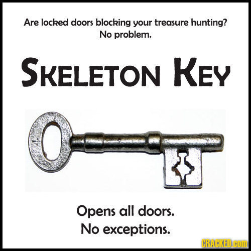 Are locked doors blocking your treasure hunting? No problem. SKELETON KEY Opens all doors. No exceptions. CRACKED.HOM