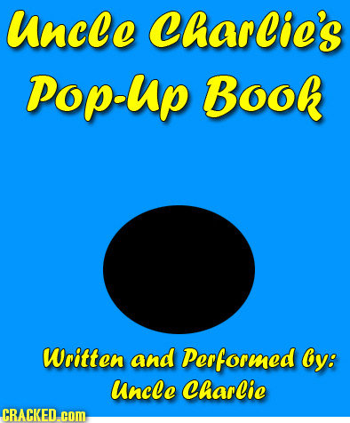 uncle Charics Pop-Up Book Written and Performed y: uncle CharCic CRACKED.cOM.