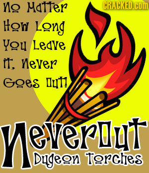 no MaTter CRACKED.COM How LOnG YOu Leave it. never Goes ut! Ye VERD everbut Dugeon Torches