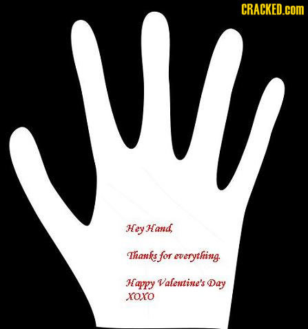 W CRACKED.COM Hey Hand. Thanks for everything. H aypy Valentine's Day XOXO