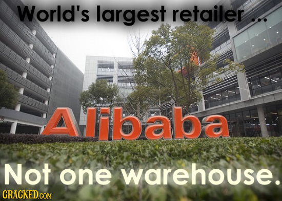 World's largest retailer ... Ababa Not one warehouse. CRACKED COM
