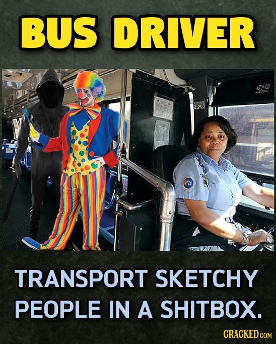 BUS DRIVER TRANSPORT SKETCHY PEOPLE IN A SHITBOX.