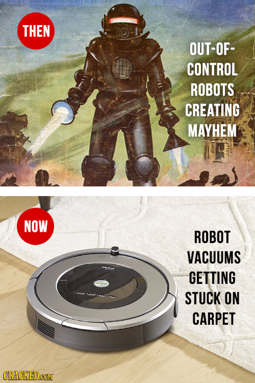 THEN OUT-OF- CONTROL ROBOTS CREATING MAYHEM NOW ROBOT VACUUMS GETTING STUCK ON CARPET