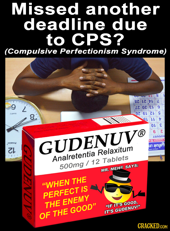 Missed another deadline due to CPS? (Compulsive Perfectionism Syndrome) 00110238 8 9 L 2707E1 9 97 6k Zt S ZOD 8 ll O E R 6 Z isn0n0 GUDENUVO Z E mryf