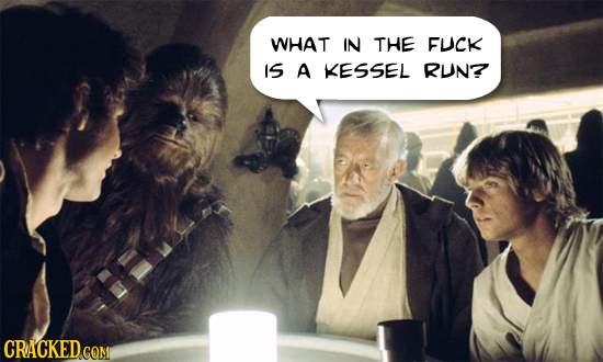 WHAT IN THE FUCK IS A KESSEL RUN?