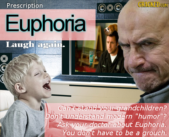 Prescription CRACKED COM Euphoria Laugh agaitn. Can't stand your grandchildren? Don't understand modern humor? Ask your doctor about Euphoria. You d