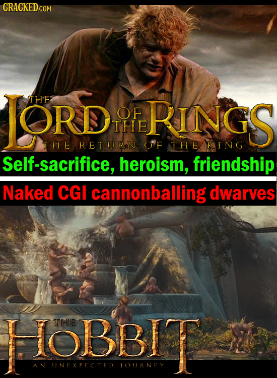 JORDRINGS THE OF THE THE RETURN OF THE KING Self-sacrifice, heroism, friendship Naked CGI cannonballing dwarves HOBBIT THE AN UNEXPECTED JOURNEY