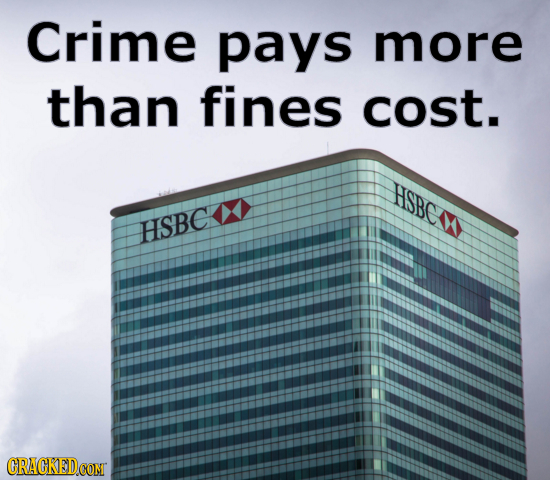 Crime pays more than fines cost. HSBe HSBC