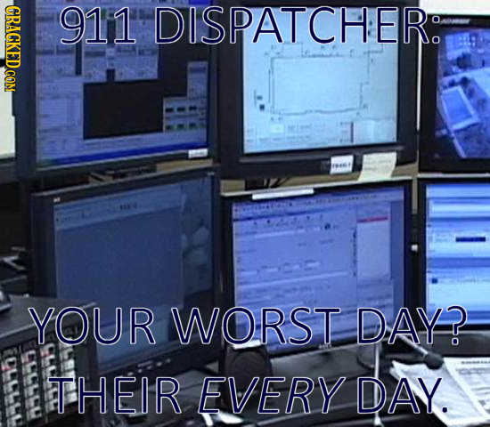 CRAGKEDCOM 911 DISPATCHER YOUR WORST DAY? E THEIR EVERY DAY.