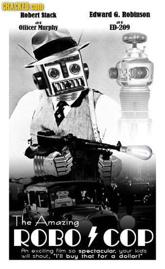 HRAHRED CUDD Robert Stack Edward G. Robinson as as Officer Murphy ED-209 The Amazing ROBO 4 COP An oxciting film so spoctacular. your kids will shout,