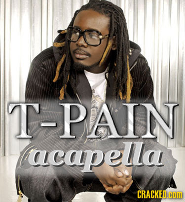 T-PAIN acapella CRACKED.COM