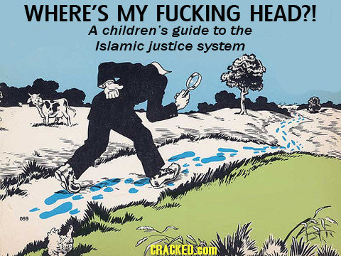WHERE'S MY FUCKING HEAD?! A children's guide to the Islamic justice system 009 CRACKED.COM