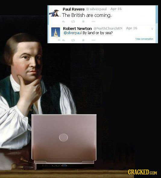 Paul Revere silverpaul Apr 16 The British are coming. Robert Newton @NorthchurchRN Apr 16 Osilverpaul By land or by sea? Ven conversation