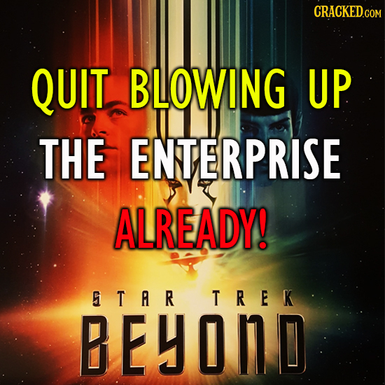 QUIT BLOWING UP THE ENTERPRISE ALREADY! STR TREK BEYOND