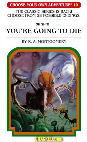 CHOOSE YOUR OWN ADVENTURE 10 THE CLASSIC SERIES IS BACK! CHOOSE FROM 28 POSSIBLE ENDINGS. OH SHIT! YOU'RE GOING TO DIE BY R. A. MONTGOMERY CRACKED.COM