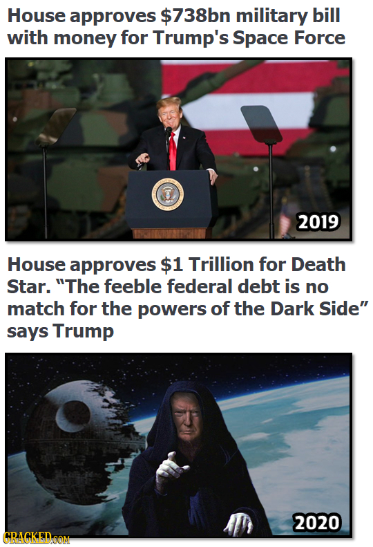 House approves $738bn military bill with money for Trump's Space Force 2019 House approves $1 Trillion for Death Star. The feeble federal debt is no