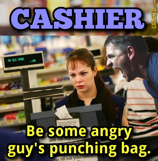 CASHIER GU SLC CISE 2.00 Be some angry guy's punching bag. fill out your