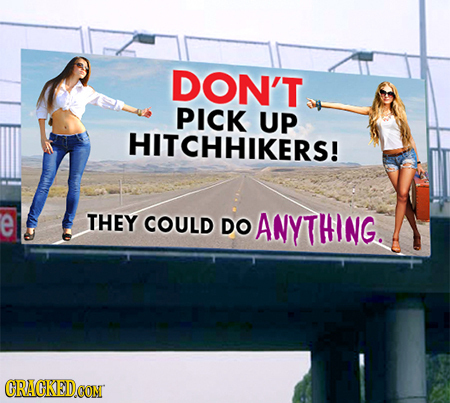 DON'T PICK UP HITCHHIKERS! e THEY COULD DO ANYTHING. CRACKEDCON