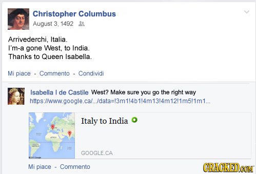 Christopher Columbus August 3, 1492 L1 Arrivederchi, Italia. I'm-a gone West. to India. Thanks to Queen Isabella. Mi piace Commento Condividi Isabella
