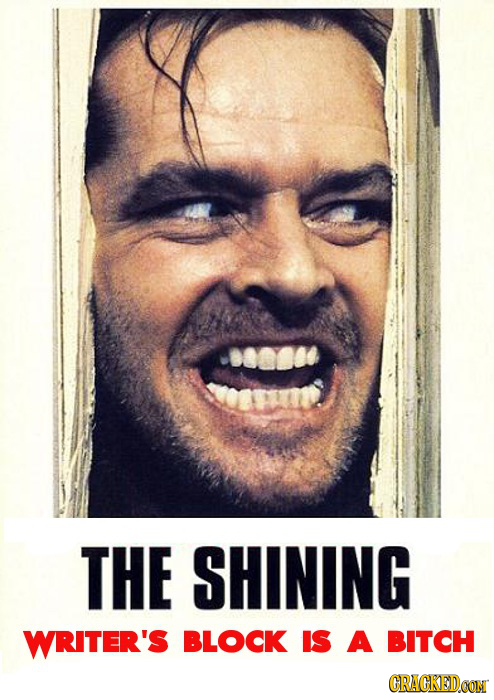 THE SHINING WRITER'S BLOCK IS A BITCH CRACKED.OON