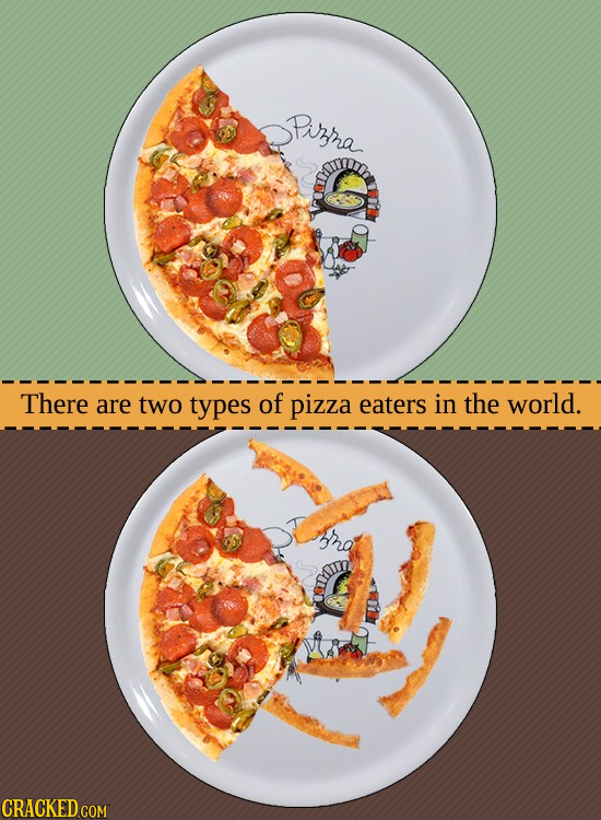 Pirra There are two types of pizza eaters in the world. rat CRACKED COM