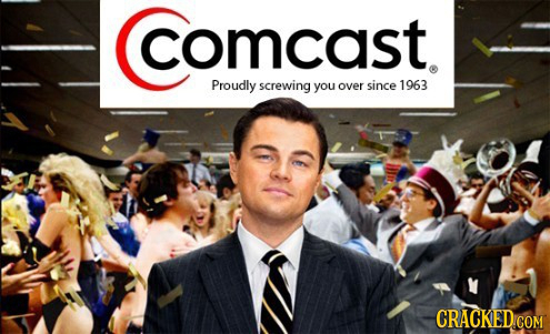 comcast Proudly screwing you over since 1963