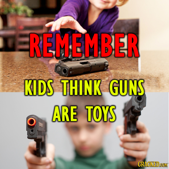 REMEMBER KIDS THINK GUNS ARE TOYS CRACKEDCON