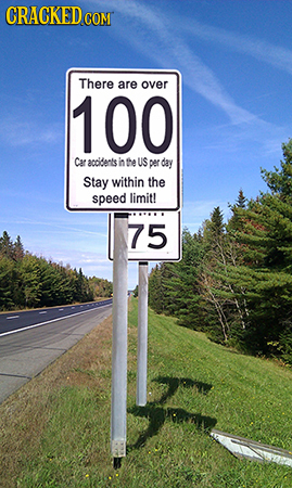 CRACKED COM There are over 100 Car acoidents in e US Der day Stay within the speed limit! 75