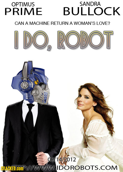 OPTIMUS SANDRA PRIME BULLOCK CAN A MACHINE RETURN A WOMAN'S LOVE? I DO, ROBOT 02/14/2012 CRACKED.cOM P:IMWWIDOROBOTS.COM
