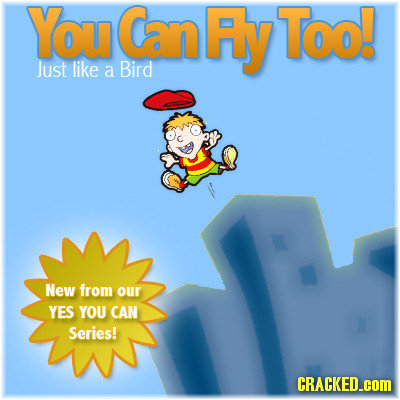 YouCanAy'Too! Just like a Bird New from our YES YOU CAN Series! CRACKED.cOM