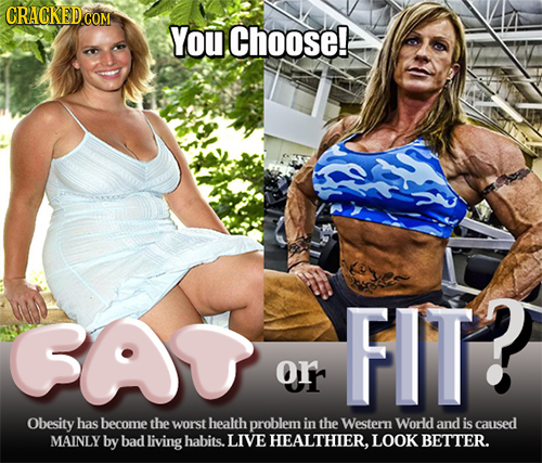 You Choose! (ove2 FIT Orr Obesity has become the worst health problem in the Western World and is caused MAINLY by bad living habits. LIVE HEALTHIER.