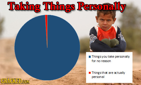Taking Things Personally Thingsyou take personally for no reason Thingstha are actually personal GRACKEDCOMT