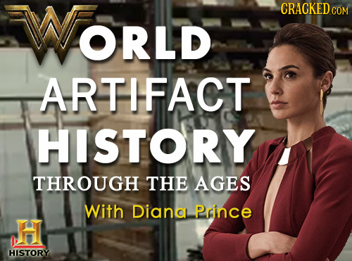 WOrLD CRACKED COM ORLD ARTIFACT HISTORY THROUGH THE AGES With Diana Prince HISTORY