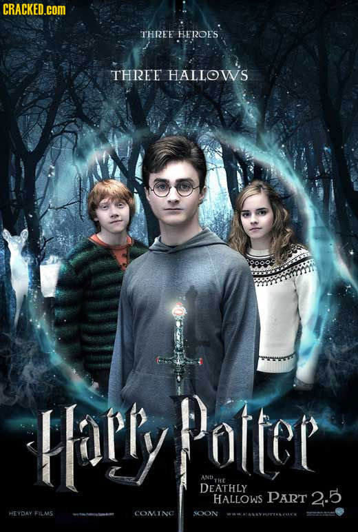 CRACKED.COM THREE HEROES THREE HALLOWS HaRly Potter AND. ANDTHE THE DEATHLY HALLOWS PART 2.5 HEYDAY FILMS COMING SOON WWWARAVHMTTISCONE