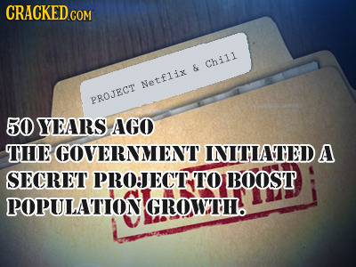 CRACKED CO Chi1l & Netfliy PROJRCIT 50 YEARS AGO THEGOVERNMENT INITIATEDA SECRET PROJECT TO BOOST POPULATION! GROWTH.