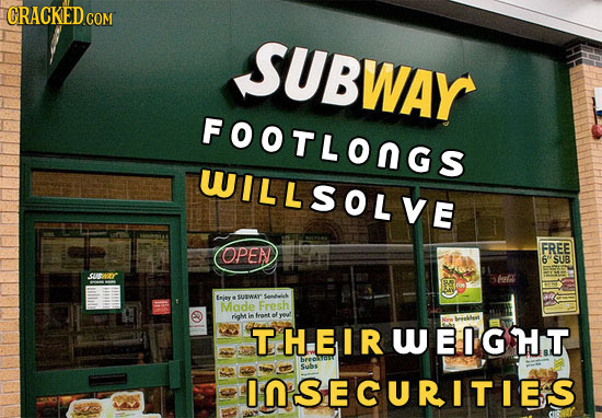 CRACKED COM SUBWAY FOOTLONGS WILLSOLVE OPEN FREE 6 SUB uS felk ediek Emloy SUSWAY Made Fresh righ i fromt eJyout TH.EIRWEIGH.T Suls IN'SECURITIESL