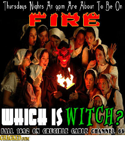 Thursdays Nights A Are About To Be On 9pm FORRE WHICH IS WITCH? FALL 1692 ON CRUCIBLE CABLE CHANNEL 66 CRACKEDCON'