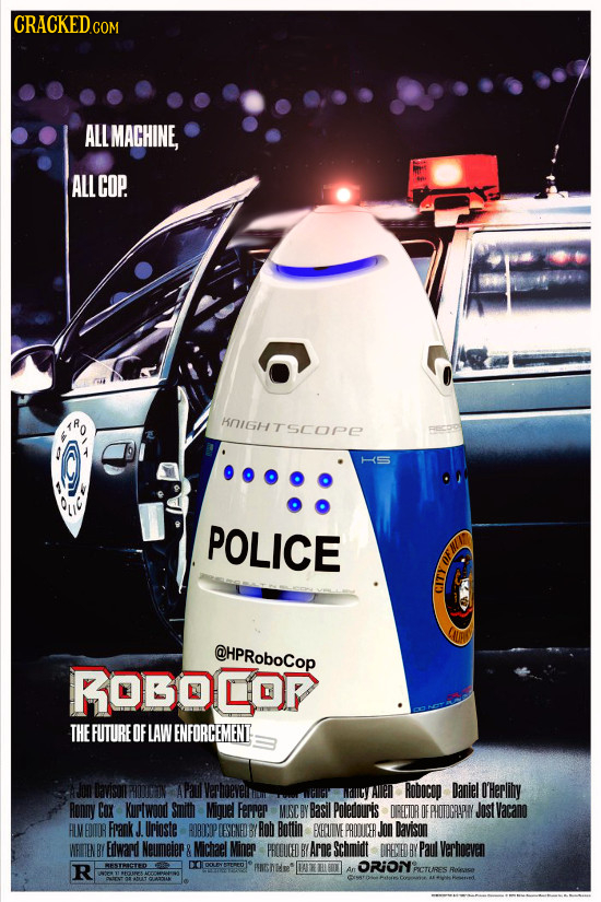 CRACKEDCO ALL LMACHINE, ALLCOP. HOIGHTSCOPE POLICE @HPRoboCop ROBOLOP THE FUTURE OF LAW ENFORCEMENT WHIGY Alen RODOCOD Daniel NlllV Herlihy Ronny COX